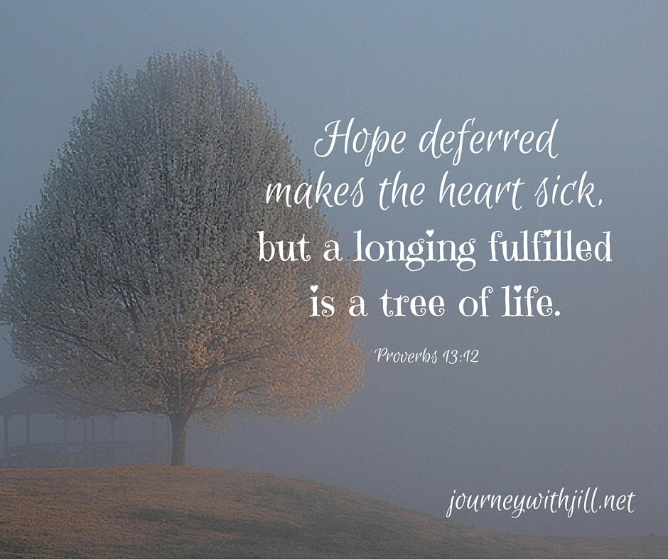 Hope deferred | Proverbs 13:12 | Journey with Jill